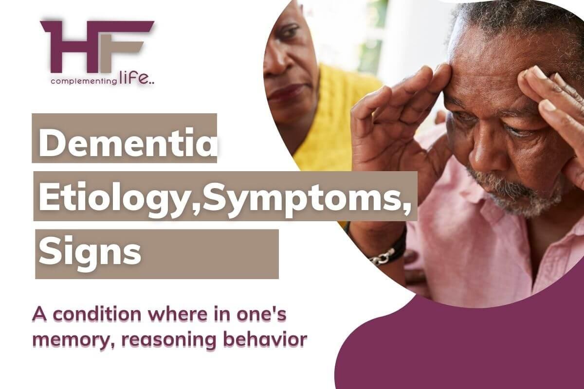 Dementia: Etiology, Symptoms, Signs, Diagnosis & Treatment