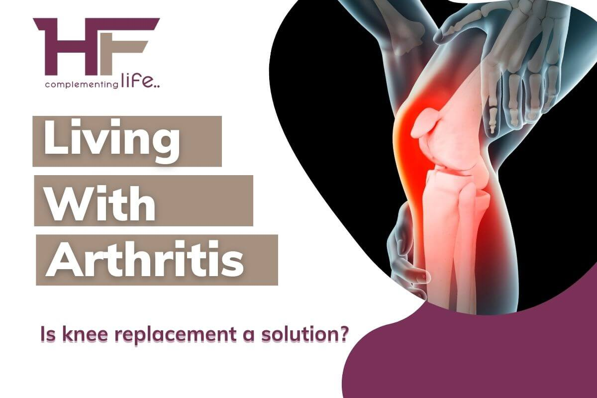 Living with arthritis – Is knee replacement a solution?