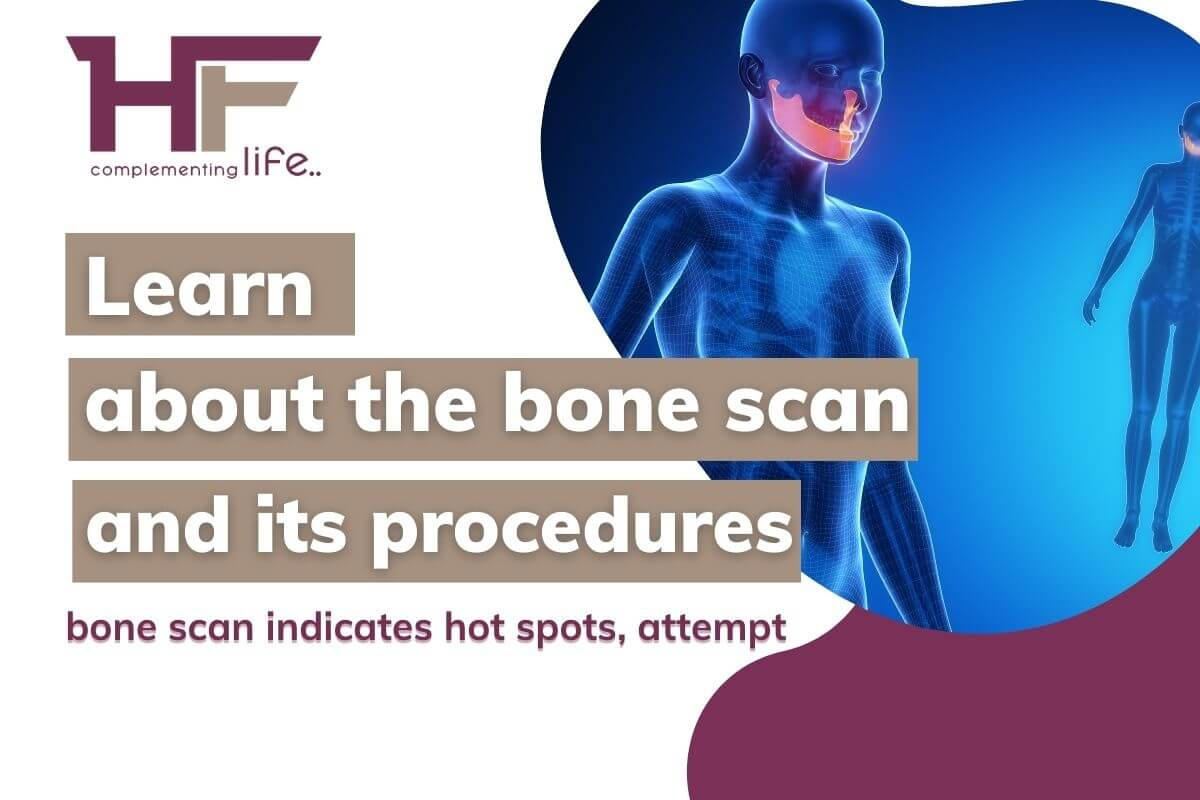 Learn about the Bone Scan and its procedures