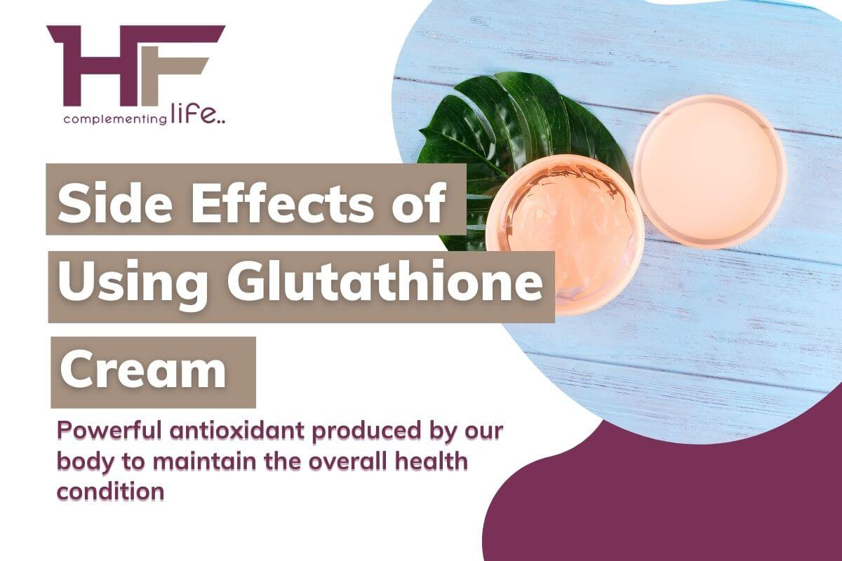 Side Effects of Glutathione Cream, It's Various Forms & FAQs